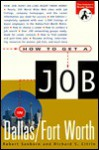 How to Get a Job in Dallas/Fort Worth (How to Get a Job in Dallas) - Robert Sanborn, Thomas M. Camden, Richard S. Citrin