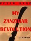 My Zanzibar Revolution, a memoir - Peter Rand