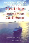 Cruising the Southern & Western Caribbean: A Guide to the Ships & Ports of Call - Larry Ludmer