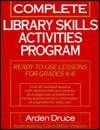 Complete Library Skills Activities Program: Ready-To-Use Lessons for Grades K-6 - Arden Druce