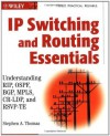 IP Switching and Routing Essentials: Understanding RIP, OSPF, BGP, MPLS, CR-LDP, and RSVP-TE - Stephen A. Thomas