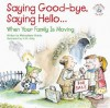 Saying Good-Bye, Saying Hello...: When Your Family Is Moving (Elf-Help Books for Kids) - Michaelene Mundy, R.W. Alley