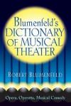 Blumenfeld's Dictionary of Musical Theater: Opera, Operetta, Musical Comedy - Robert Blumenfeld