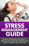 Stress Management Guide - Proven Strategies On How To Reduce And Cope With Stress And Enjoy A Stress Free Life Now (Stress Management, How To Reduce Stress) - John Howard