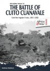 The Battle of Cuito Cuanavale: Cold War Angolan Finale, 1987 1988 - Andrew Hudson