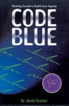 Code Blue: Reviving Canada's Health Care System - David Gratzer