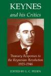 Keynes and His Critics: Treasury Responses to the Keynesian Revolution, 1925-1946 - G. C. Peden