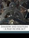 Shadow and Solitude: A Play in One Act - Claro M. Recto