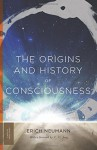 The Origins and History of Consciousness (Princeton Classics) - Erich Neumann, R. F.C. Hull, C. G. Jung