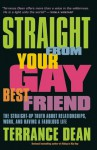 Straight from Your Gay Best Friend: The Straight-Up Truth About Relationships, Work, and Having a Fabulous Life - Terrance Dean