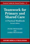 Teamwork for Primary and Shared Care: A Practical Workbook - Peter Pritchard, James Pritchard