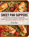 Sheet Pan Suppers: 120 Recipes for Simple, Surprising, Hands-Off Meals Straight from the Oven - Molly Gilbert