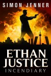 Ethan Justice: Incendiary - Simon R. Jenner