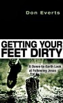 Getting Your Feet Dirty: A Down-To-Earth Look at Following Jesus - Don Everts
