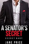 ROMANCE: A Senator's Secret: (AMAZING VALUE BONUS OF 40+ FREE BOOKS!!!) (Contemporary New Adult Pregnancy Threesome Romance Short Stories) - Jane Price