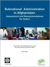Subnational Administration in Afghanistan: Assessment and Recommendations for Action - Anne Evans, Nick Manning