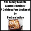 50+ Family Favorite Casserole Recipes - A Delicious Fare Cookbook - Barbara Indigo, Delicious Fare Cookbooks
