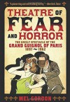 Theatre of Fear & Horror: Expanded Edition: The Grisly Spectacle of the Grand Guignol of Paris, 1897-1962 - Mel Gordon