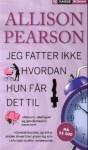 Jeg fatter ikke hvordan hun får det til - Allison Pearson, Nina Aspen