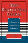 From Revolution to Reform: A Comparative Study of China and Mexico - He Li