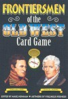 Frontiersmen of the Old West Card Game - Marc Newman, Virginijus Poshkus