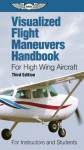 Visualized Flight Maneuvers Handbook for High Wing Aircraft: For Instructors and Students - ASA Test Prep Board
