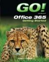 GO! with Office 365 Getting Started - Shelley Gaskin, Robert Ferrett