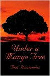 Under a Mango Tree - ana Hernandez