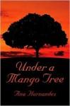 Under a Mango Tree - ana Hernandez