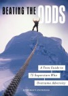 Beating the Odds: A Teen Guide to 75 Superstars Who Overcame Adversity: A Teen Guide to 75 Superstars Who Overcame Adversity - Mary Snodgrass