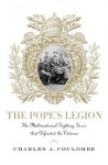 The Pope's Legion: The Multinational Fighting Force that Defended the Vatican - Charles A. Coulombe