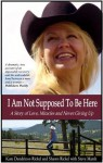 I Am Not Supposed To Be Here - Kate Dendrinos-Rickel, Shawn Rickel and Steve Marsh