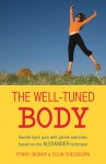 The Well-Tuned Body: Banish Back Pain With Gentle Exercises Based on the Alexander Tecnique - Penny Ingham, Colin Shelbourn