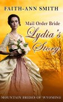 Mail Order Bride: CLEAN Historical Romance: Lydia's Story: Mountain Brides Of Wyoming: (Christian Inspirational Western Frontier Romance) (Sweet Historical Short Stories) - Faith-Ann Smith