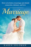 MARRIAGE: How to be Better at Marriage and Rebuild Connection, Intimacy, and Love. (Marriage help, Marriage counseling, Love, Intimacy, Marriage tips) - Karen Solomon