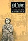 Mad Yankees: The Hartford Retreat For The Insane And Nineteenth Century Psychiatry - Lawrence B. Goodheart