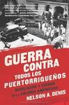 Guerra Contra Todos los Puertorriqueños: Revolución y Terror en la Colonia Americana (Spanish Edition) - Nelson A Denis