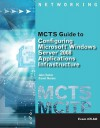 MCTS Guide to Microsoft Windows Server 2008 Applications Infrastructure Configuration (Exam # 70-643) [With DVD ROM and Access Code] - John Tucker, Darrel Nerove, Greg Tomsho