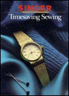 Timesaving Sewing (Singer Sewing Reference Library) - Cy Decosse Inc., Singer Sewing Company