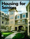 Housing for Seniors: Developing Successful Projects - Douglas R. Porter, Urban Land Institute, Douglas Porter, Mel Gamzon, Lee E. Cory, Randy A. Faigin, Stephen L. Taber