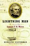 Lightning Man: The Accursed Life of Samuel F. B. Morse - Kenneth Silverman
