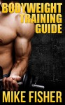 Bodyweight Training Guide: The Ultimate No Gym Workout Manual - Mike Fisher