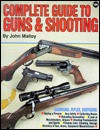 Complete Guide to Guns and Shooting - John Malloy