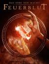 Das Erbe der Macht - Band 4: Feuerblut (Urban Fantasy) - Andreas Suchanek, Anita Jones-Mueller; Esther Hill; Susan Goldstein; Erica Bohm; Nicole Quartuccio