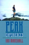 Peak Experiences: Walking Meditations on Literature, Nature, and Need - Ian Marshall