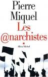 Les Anarchistes - Pierre Miquel