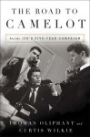 The Road to Camelot: Inside JFK's Five-Year Campaign - Thomas Oliphant, Curtis Wilkie