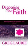 Deepening Your Faith: Messages from the Gospel of John, Volume Two - Greg Laurie
