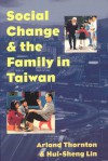 Social Change and the Family in Taiwan - Arland Thornton, Hui-Sheng Lin