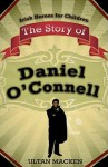 The Story of Daniel O'Connell (Irish Heroes for Children) (Irish Heros for Children) - Ultan Macken